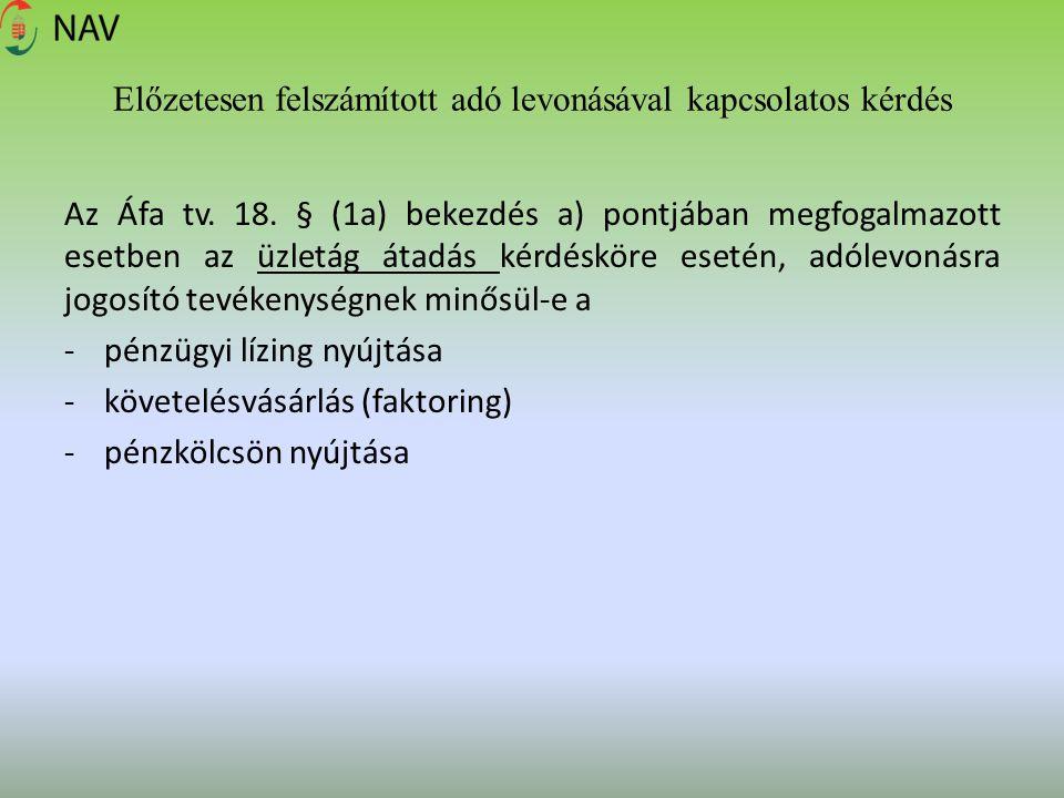 Előzetesen felszámított adó levonásával kapcsolatos kérdés Az Áfa tv. 18. § (1a) bekezdés a) pontjában megfogalmazott esetben az üzletág átadás kérdés