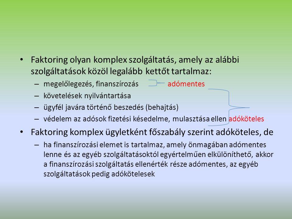 Faktoring olyan komplex szolgáltatás, amely az alábbi szolgáltatások közöl legalább kettőt tartalmaz: – megelőlegezés, finanszírozás adómentes – követ