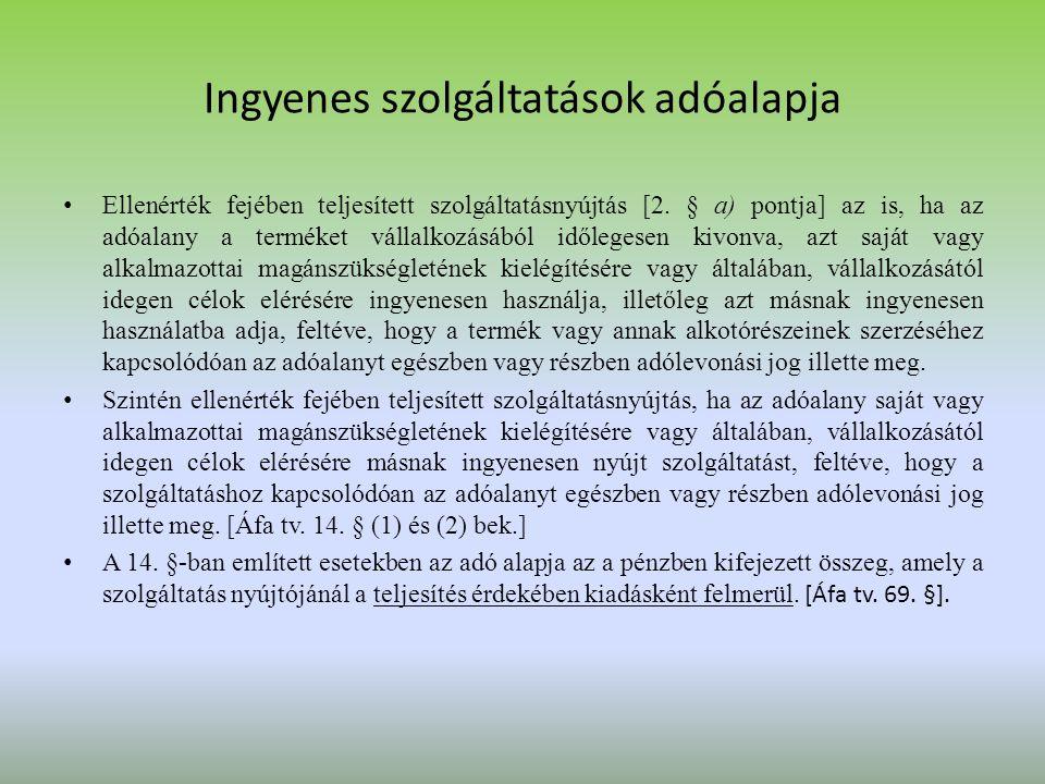 Ingyenes szolgáltatások adóalapja Ellenérték fejében teljesített szolgáltatásnyújtás [2. § a) pontja] az is, ha az adóalany a terméket vállalkozásából