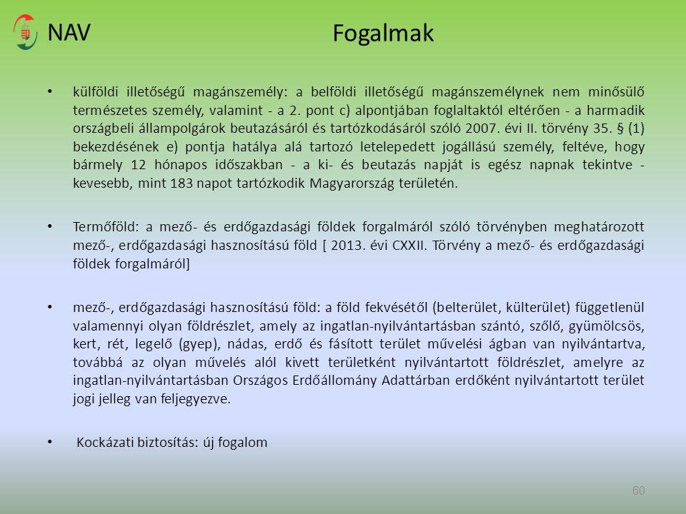 Fogalmak külföldi illetőségű magánszemély: a belföldi illetőségű magánszemélynek nem minősülő természetes személy, valamint - a 2. pont c) alpontjában