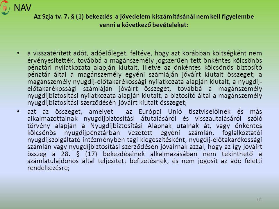 Az Szja tv. 7. § (1) bekezdés a jövedelem kiszámításánál nem kell figyelembe venni a következő bevételeket: a visszatérített adót, adóelőleget, feltév