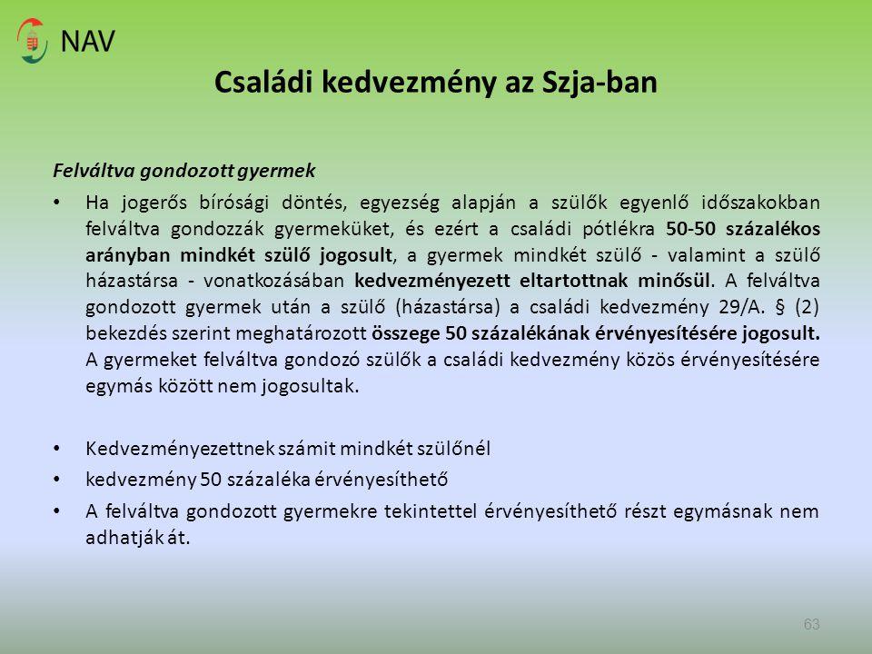 Családi kedvezmény az Szja-ban Felváltva gondozott gyermek Ha jogerős bírósági döntés, egyezség alapján a szülők egyenlő időszakokban felváltva gondoz