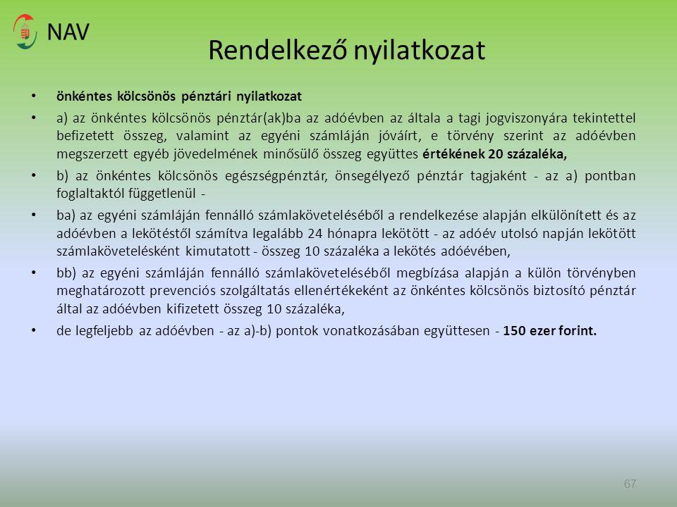 Rendelkező nyilatkozat önkéntes kölcsönös pénztári nyilatkozat a) az önkéntes kölcsönös pénztár(ak)ba az adóévben az általa a tagi jogviszonyára tekin