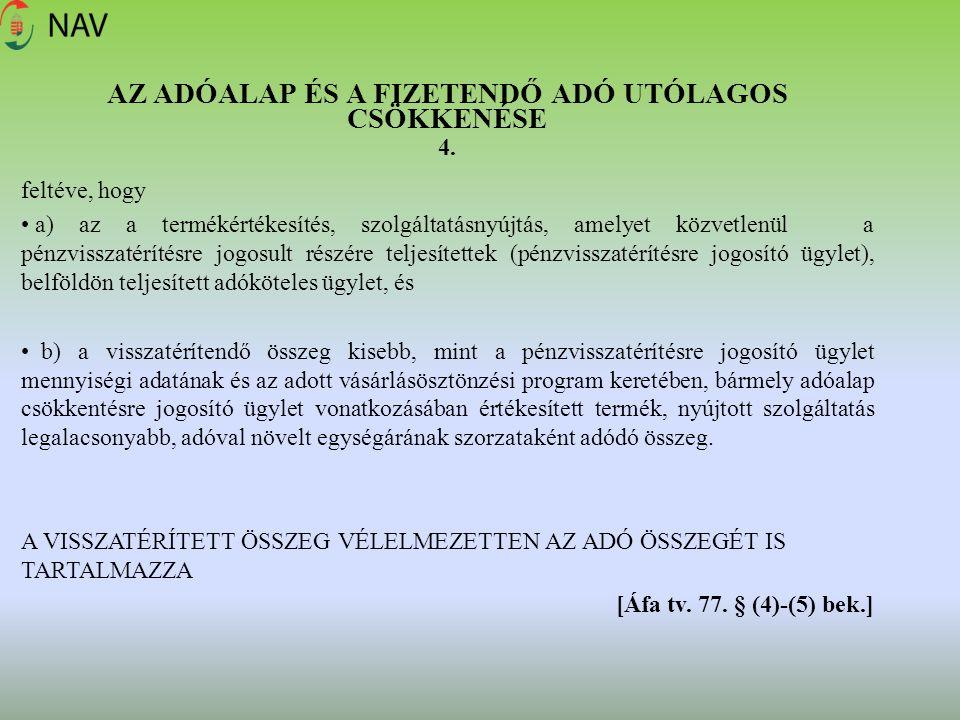 AZ ADÓALAP ÉS A FIZETENDŐ ADÓ UTÓLAGOS CSÖKKENÉSE 4. feltéve, hogy a) az a termékértékesítés, szolgáltatásnyújtás, amelyet közvetlenül a pénzvisszatér