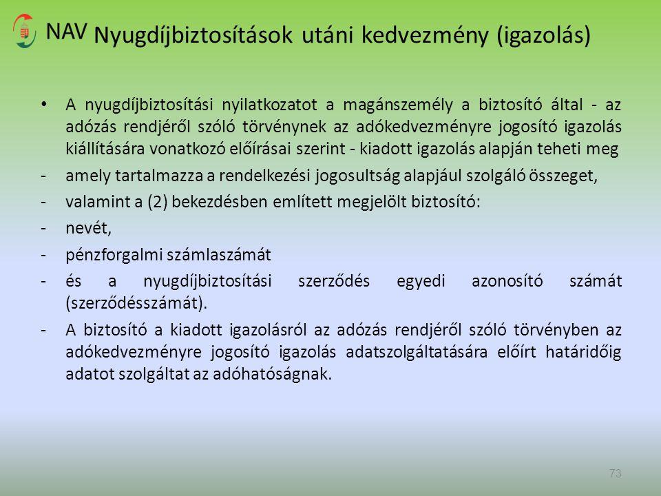 Nyugdíjbiztosítások utáni kedvezmény (igazolás) A nyugdíjbiztosítási nyilatkozatot a magánszemély a biztosító által - az adózás rendjéről szóló törvén