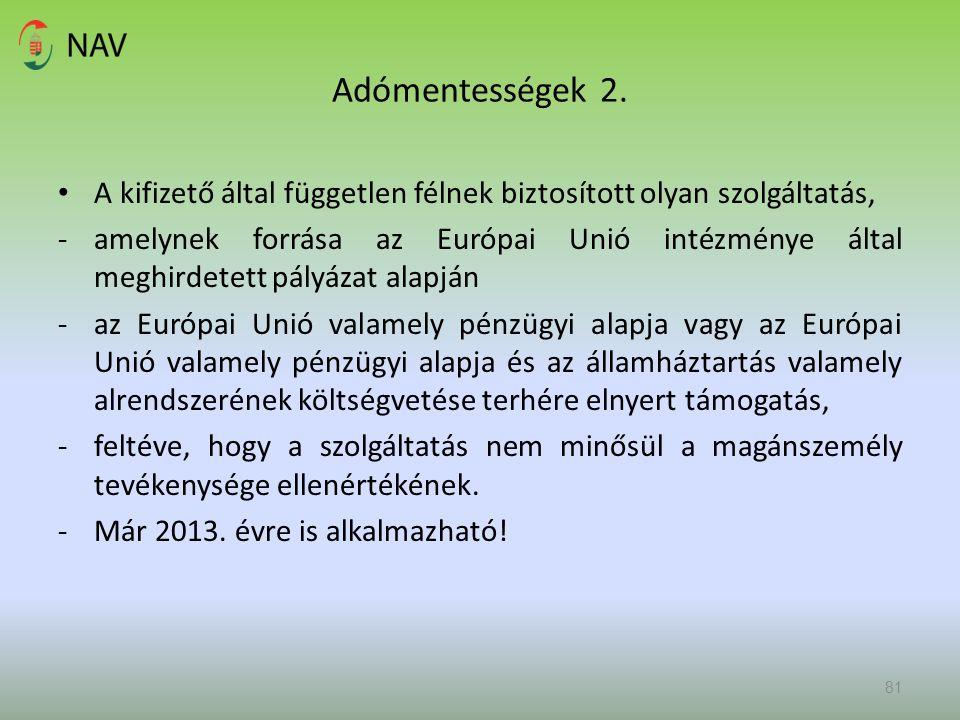 Adómentességek 2. A kifizető által független félnek biztosított olyan szolgáltatás, -amelynek forrása az Európai Unió intézménye által meghirdetett pá