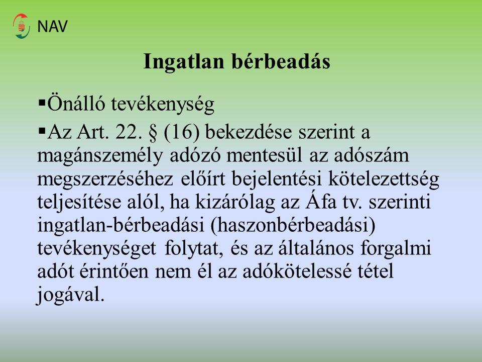 Ingatlan bérbeadás  Önálló tevékenység  Az Art. 22. § (16) bekezdése szerint a magánszemély adózó mentesül az adószám megszerzéséhez előírt bejelent