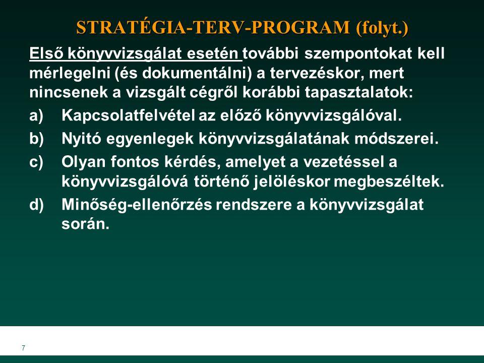 7 STRATÉGIA-TERV-PROGRAM (folyt.) Első könyvvizsgálat esetén további szempontokat kell mérlegelni (és dokumentálni) a tervezéskor, mert nincsenek a vi