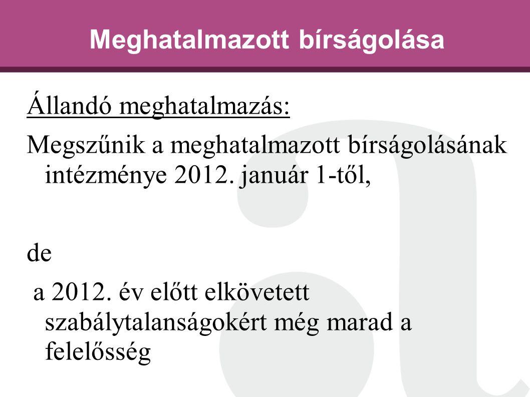 Meghatalmazott bírságolása Állandó meghatalmazás: Megszűnik a meghatalmazott bírságolásának intézménye 2012.