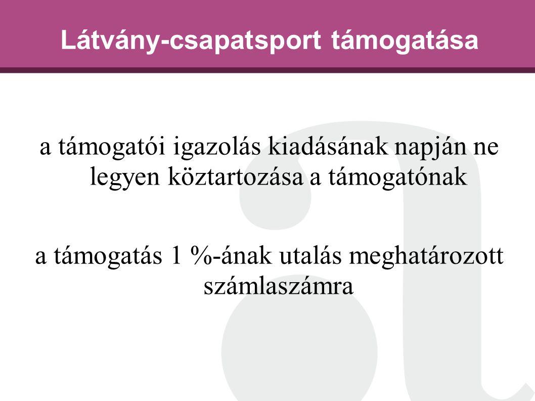 Látvány-csapatsport támogatása a támogatói igazolás kiadásának napján ne legyen köztartozása a támogatónak a támogatás 1 %-ának utalás meghatározott számlaszámra