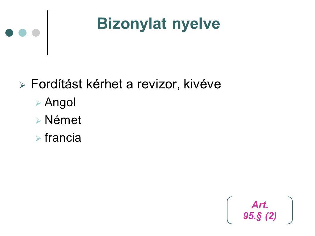 Bizonylat nyelve  Fordítást kérhet a revizor, kivéve  Angol  Német  francia Art. 95.§ (2)