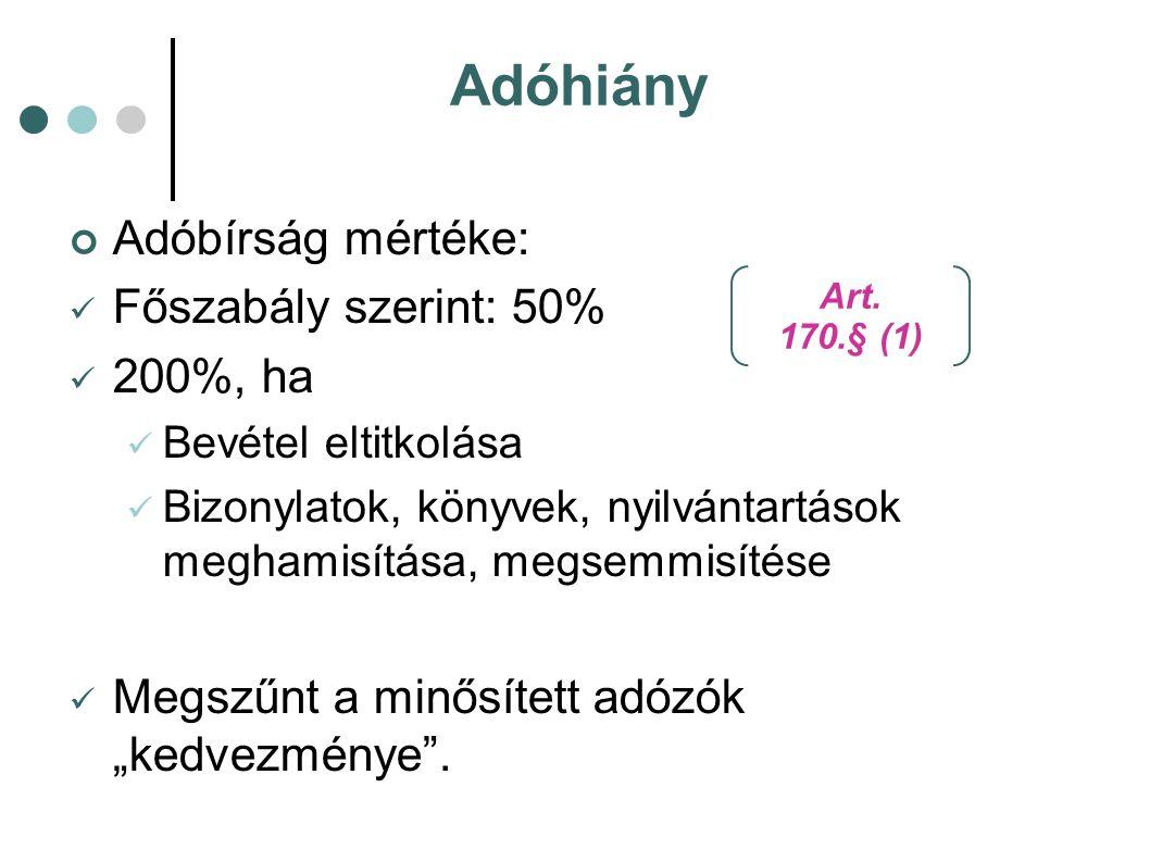 Adóhiány Adóbírság mértéke: Főszabály szerint: 50% 200%, ha Bevétel eltitkolása Bizonylatok, könyvek, nyilvántartások meghamisítása, megsemmisítése Me