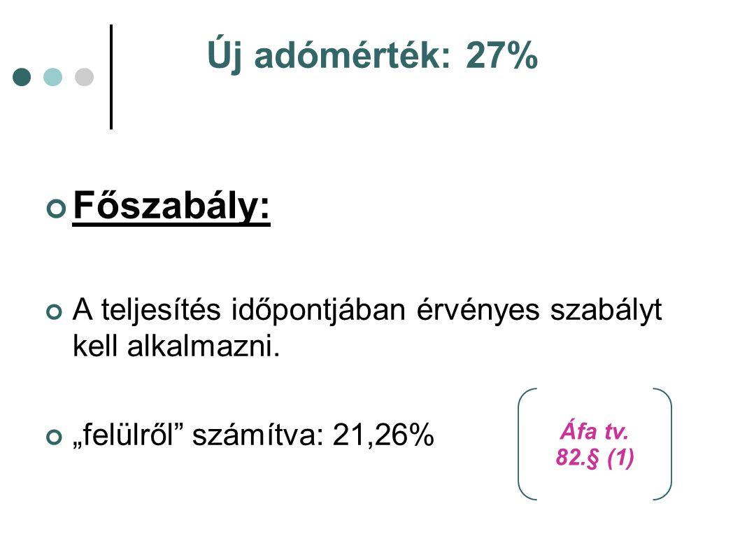 """Új adómérték: 27% Főszabály: A teljesítés időpontjában érvényes szabályt kell alkalmazni. """"felülről"""" számítva: 21,26% Áfa tv. 82.§ (1)"""