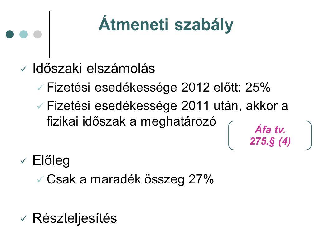 Átmeneti szabály Időszaki elszámolás Fizetési esedékessége 2012 előtt: 25% Fizetési esedékessége 2011 után, akkor a fizikai időszak a meghatározó Elől