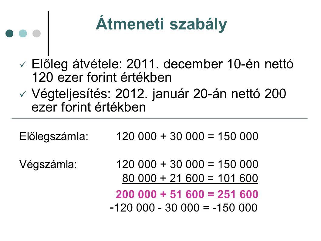 Átmeneti szabály Előleg átvétele: 2011. december 10-én nettó 120 ezer forint értékben Végteljesítés: 2012. január 20-án nettó 200 ezer forint értékben