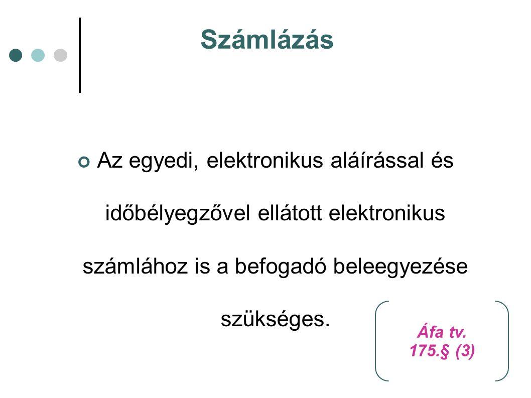 Számlázás Az egyedi, elektronikus aláírással és időbélyegzővel ellátott elektronikus számlához is a befogadó beleegyezése szükséges. Áfa tv. 175.§ (3)