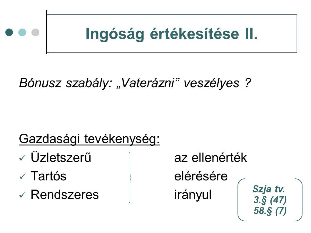 """Ingóság értékesítése II. Bónusz szabály: """"Vaterázni"""" veszélyes ? Gazdasági tevékenység: Üzletszerűaz ellenérték Tartóselérésére Rendszeresirányul Szja"""