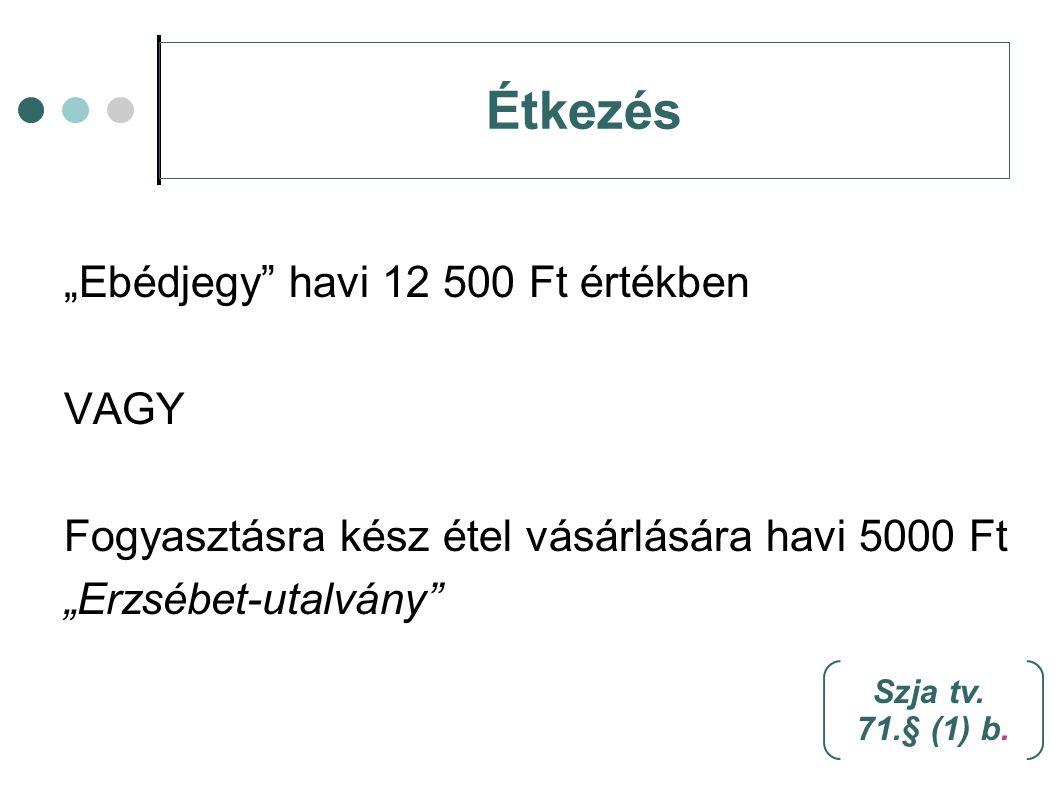 """Étkezés """"Ebédjegy"""" havi 12 500 Ft értékben VAGY Fogyasztásra kész étel vásárlására havi 5000 Ft """"Erzsébet-utalvány"""" Szja tv. 71.§ (1) b."""