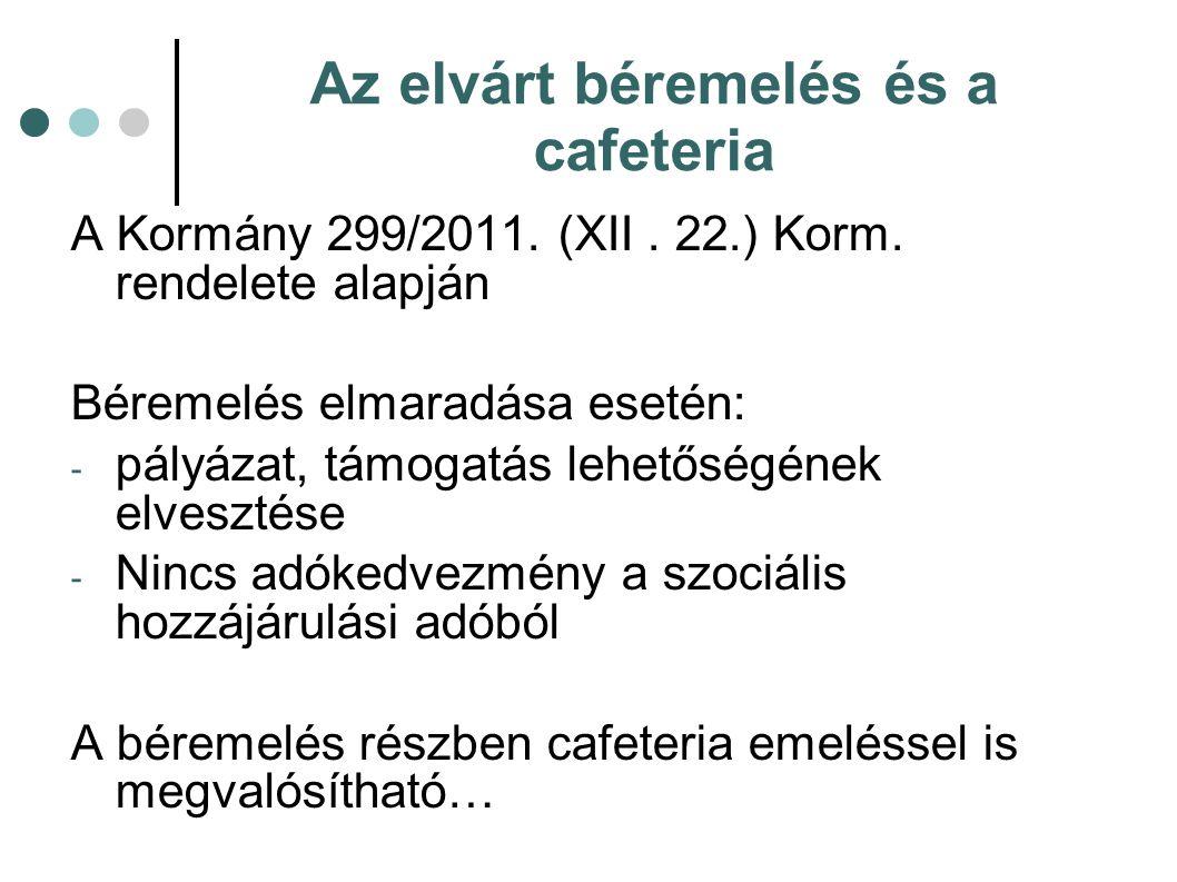 Az elvárt béremelés és a cafeteria A Kormány 299/2011. (XII. 22.) Korm. rendelete alapján Béremelés elmaradása esetén: - pályázat, támogatás lehetőség