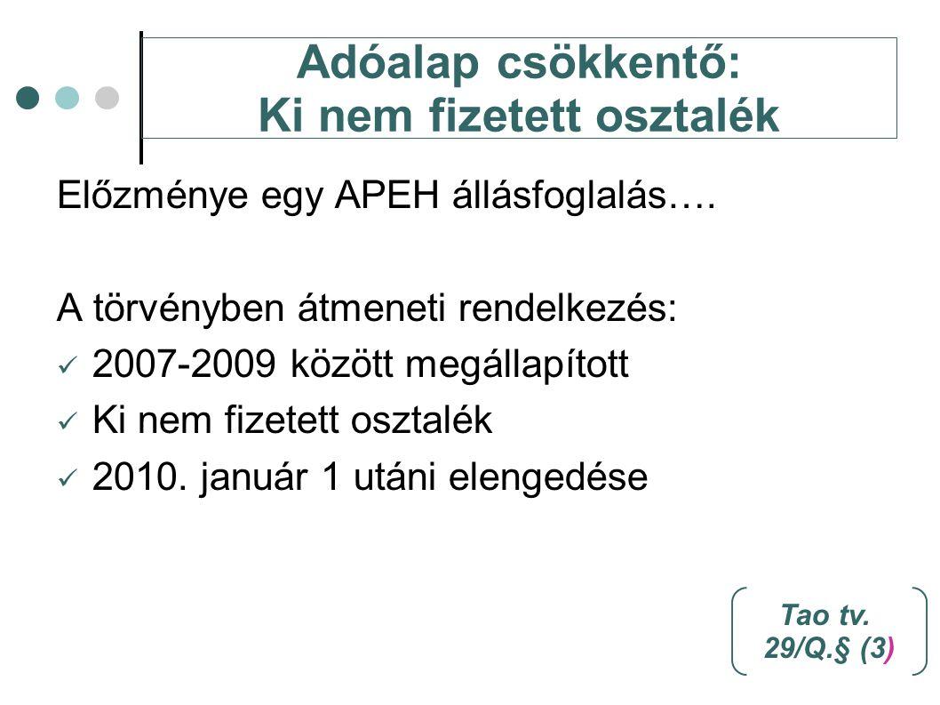 Adóalap csökkentő: Ki nem fizetett osztalék Előzménye egy APEH állásfoglalás…. A törvényben átmeneti rendelkezés: 2007-2009 között megállapított Ki ne