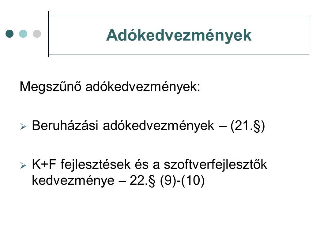 Adókedvezmények Megszűnő adókedvezmények:  Beruházási adókedvezmények – (21.§)  K+F fejlesztések és a szoftverfejlesztők kedvezménye – 22.§ (9)-(10)
