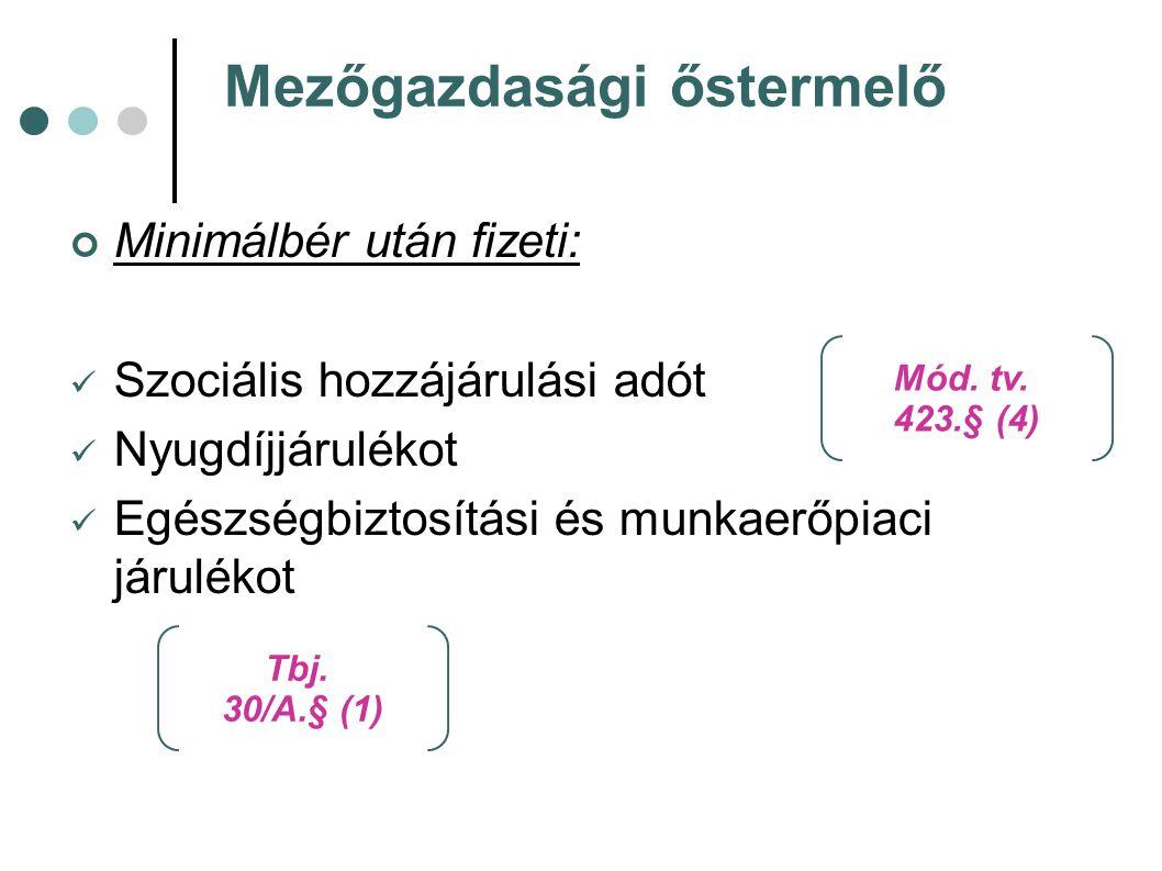 Mezőgazdasági őstermelő Minimálbér után fizeti: Szociális hozzájárulási adót Nyugdíjjárulékot Egészségbiztosítási és munkaerőpiaci járulékot Tbj. 30/A