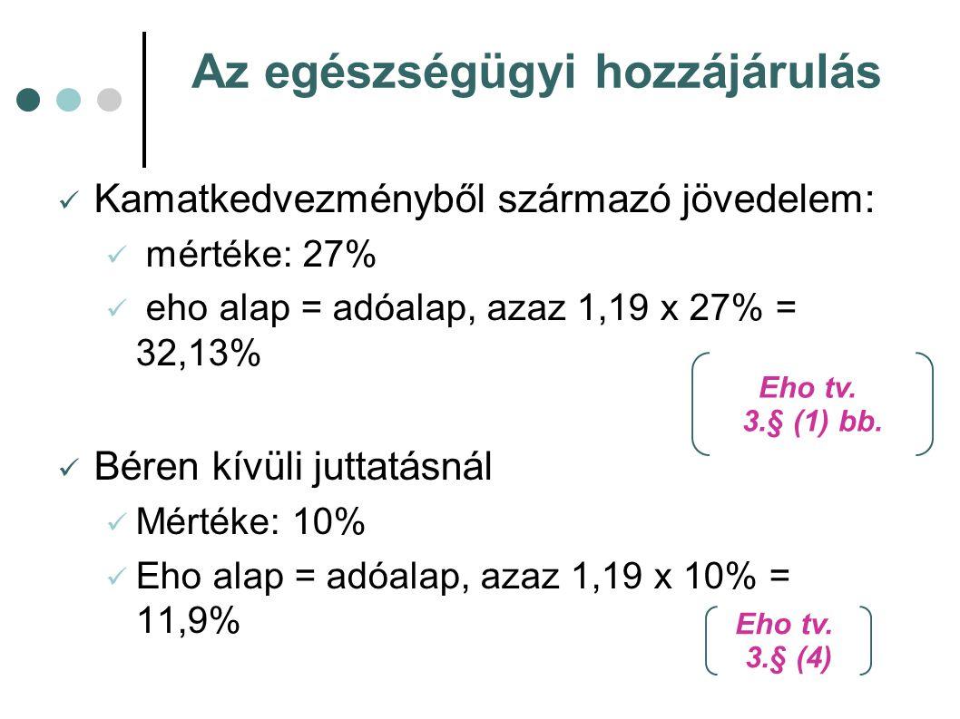 Az egészségügyi hozzájárulás Kamatkedvezményből származó jövedelem: mértéke: 27% eho alap = adóalap, azaz 1,19 x 27% = 32,13% Béren kívüli juttatásnál