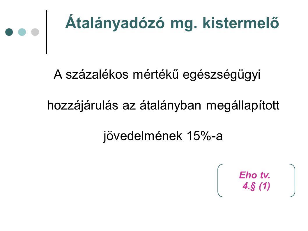 Átalányadózó mg. kistermelő A százalékos mértékű egészségügyi hozzájárulás az átalányban megállapított jövedelmének 15%-a Eho tv. 4.§ (1)