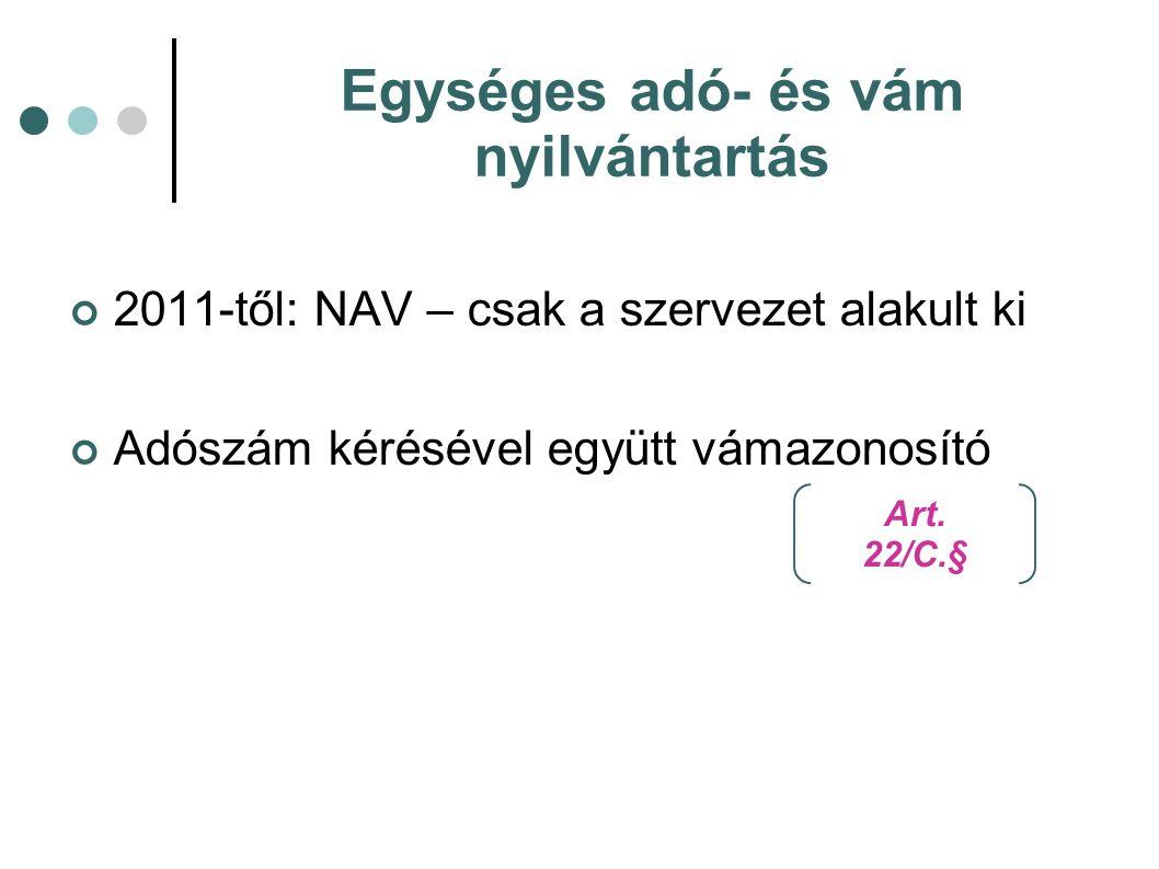 Egységes adó- és vám nyilvántartás 2011-től: NAV – csak a szervezet alakult ki Adószám kérésével együtt vámazonosító Art. 22/C.§