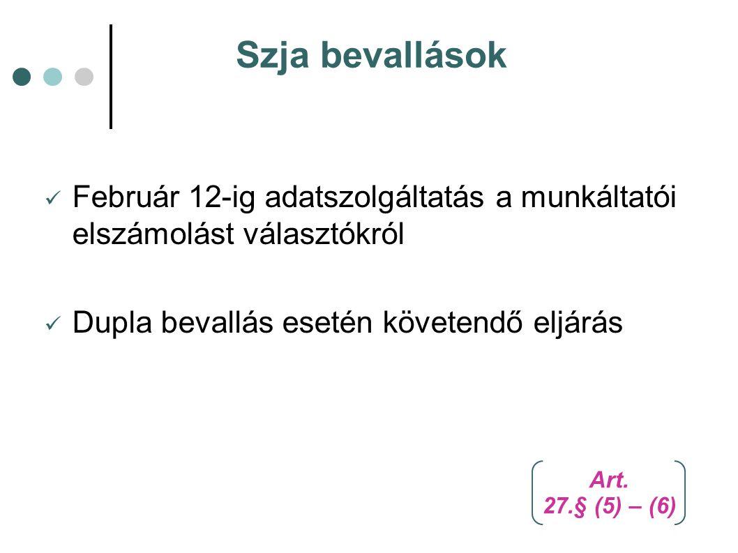 Szja bevallások Február 12-ig adatszolgáltatás a munkáltatói elszámolást választókról Dupla bevallás esetén követendő eljárás Art. 27.§ (5) – (6)