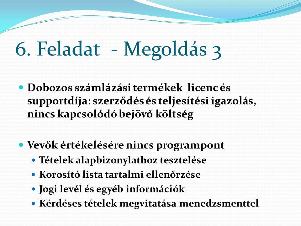 6. Feladat - Megoldás 3 Dobozos számlázási termékek licenc és supportdíja: szerződés és teljesítési igazolás, nincs kapcsolódó bejövő költség Vevők ér