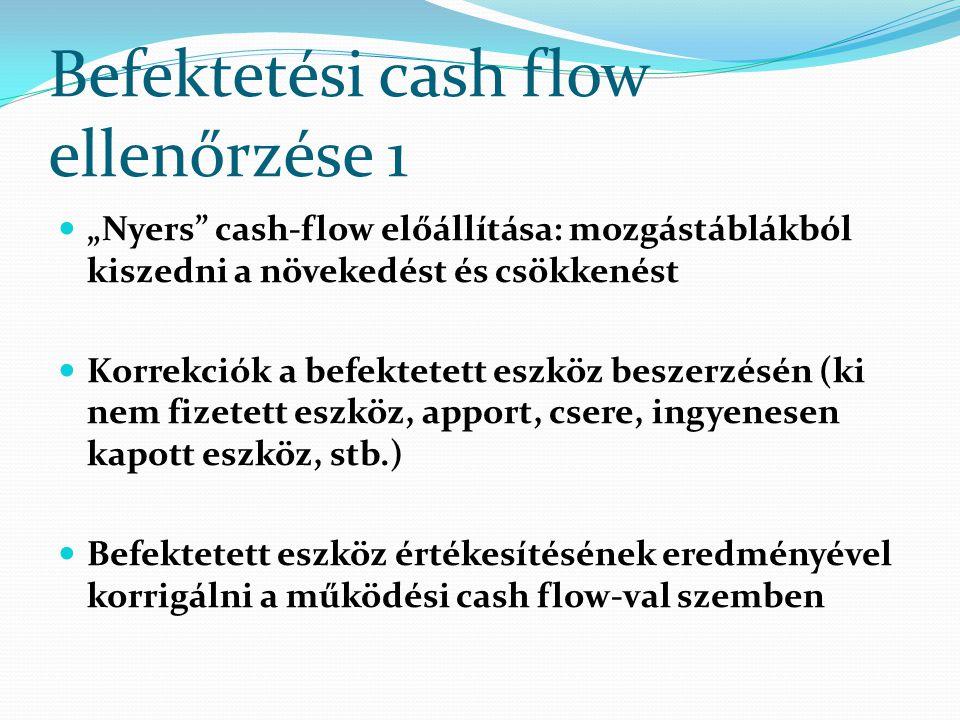 """Befektetési cash flow ellenőrzése 1 """"Nyers"""" cash-flow előállítása: mozgástáblákból kiszedni a növekedést és csökkenést Korrekciók a befektetett eszköz"""