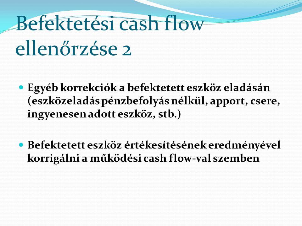 Befektetési cash flow ellenőrzése 2 Egyéb korrekciók a befektetett eszköz eladásán (eszközeladás pénzbefolyás nélkül, apport, csere, ingyenesen adott