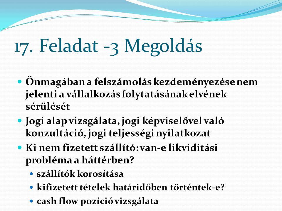 17. Feladat -3 Megoldás Önmagában a felszámolás kezdeményezése nem jelenti a vállalkozás folytatásának elvének sérülését Jogi alap vizsgálata, jogi ké