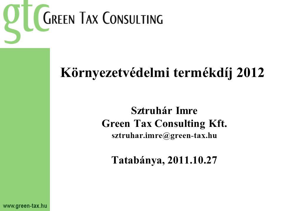 www.green-tax.hu Környezetvédelmi termékdíj 2012 Sztruhár Imre Green Tax Consulting Kft.