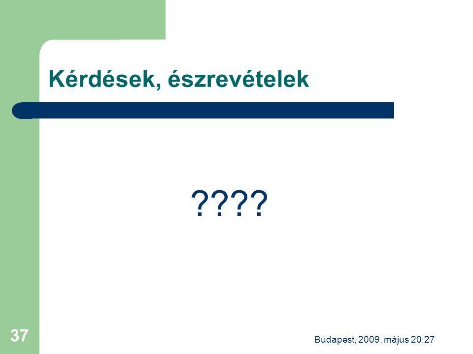 Budapest, 2009. május 20,27 37 Kérdések, észrevételek ????