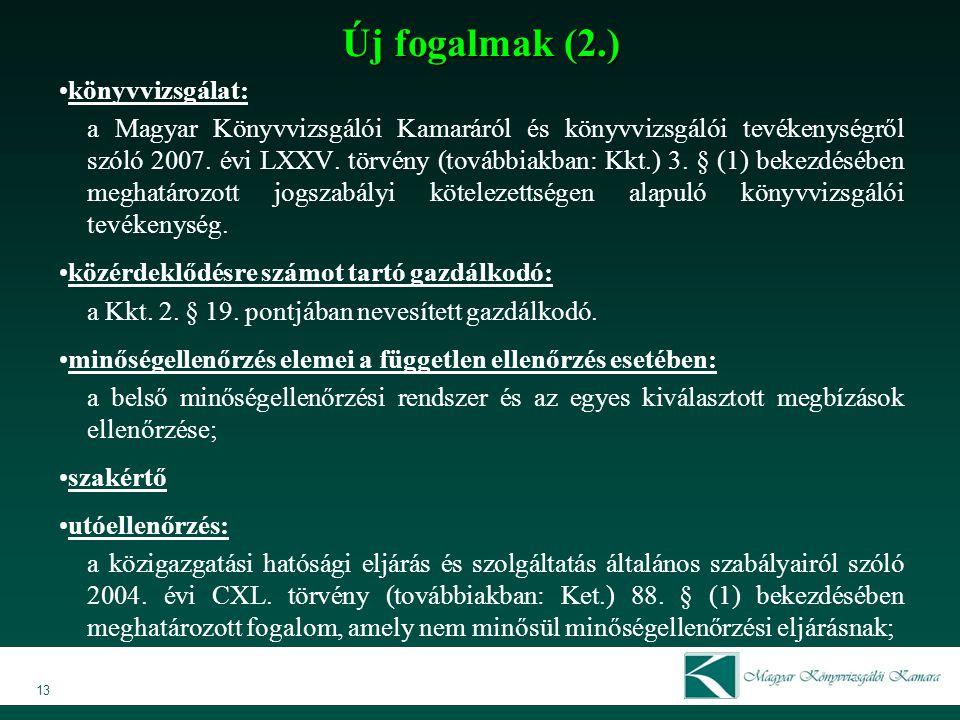 Új fogalmak (2.) könyvvizsgálat: a Magyar Könyvvizsgálói Kamaráról és könyvvizsgálói tevékenységről szóló 2007. évi LXXV. törvény (továbbiakban: Kkt.)