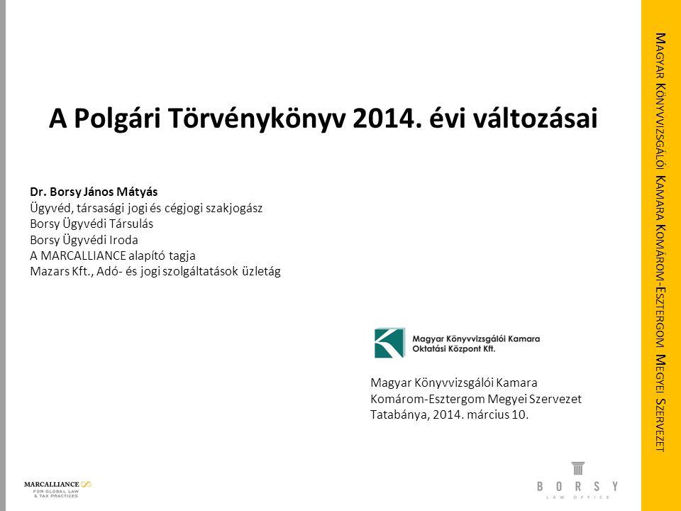 A Polgári Törvénykönyv 2014. évi változásai Dr. Borsy János Mátyás Ügyvéd, társasági jogi és cégjogi szakjogász Borsy Ügyvédi Társulás Borsy Ügyvédi I