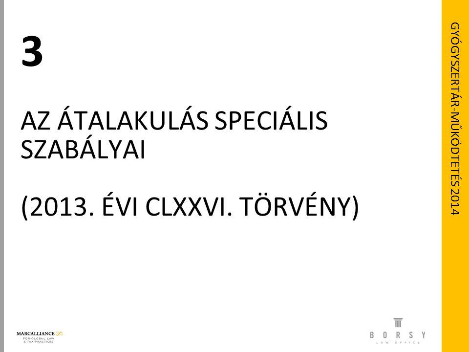 GYÓGYSZERTÁR-MŰKÖDTETÉS 2014 3 AZ ÁTALAKULÁS SPECIÁLIS SZABÁLYAI (2013. ÉVI CLXXVI. TÖRVÉNY)