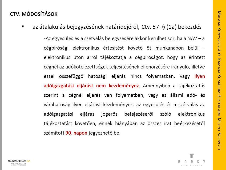 M AGYAR K ÖNYVVIZSGÁLÓI K AMARA K OMÁROM -E SZTERGOM M EGYEI S ZERVEZET CTV. MÓDOSÍTÁSOK  az átalakulás bejegyzésének határidejéről, Ctv. 57. § (1a)