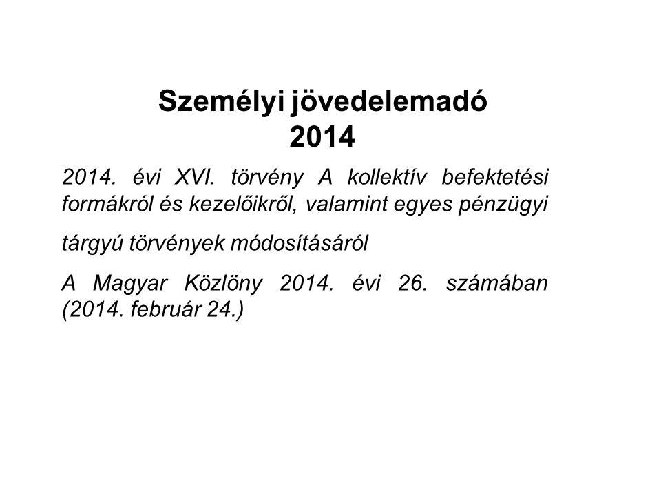 Személyi jövedelemadó 2014 2014. évi XVI. törvény A kollektív befektetési formákról és kezelőikről, valamint egyes pénzügyi tárgyú törvények módosítás