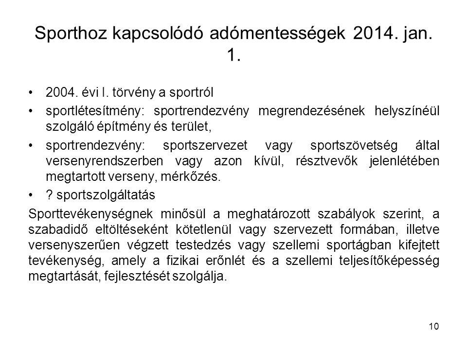 Sporthoz kapcsolódó adómentességek 2014. jan. 1. 2004. évi I. törvény a sportról sportlétesítmény: sportrendezvény megrendezésének helyszínéül szolgál