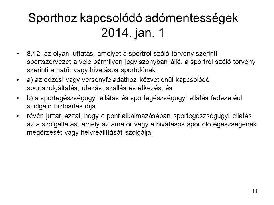 Sporthoz kapcsolódó adómentességek 2014. jan. 1 8.12. az olyan juttatás, amelyet a sportról szóló törvény szerinti sportszervezet a vele bármilyen jog