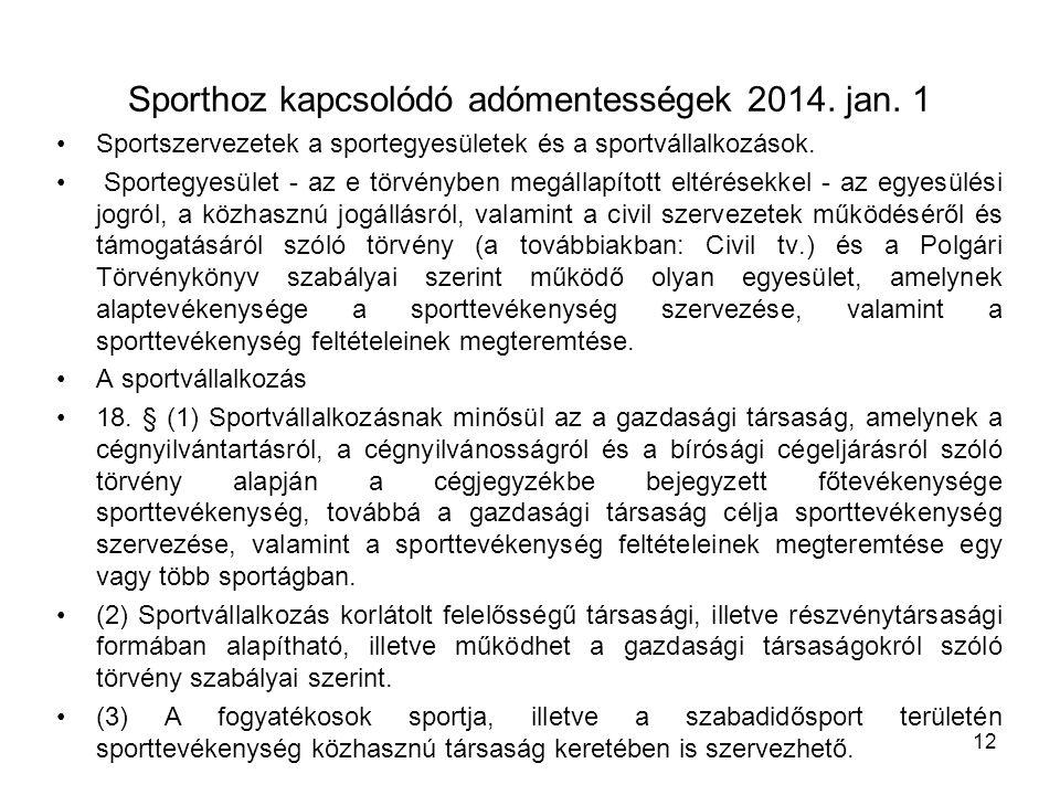 Sporthoz kapcsolódó adómentességek 2014. jan. 1 Sportszervezetek a sportegyesületek és a sportvállalkozások. Sportegyesület - az e törvényben megállap