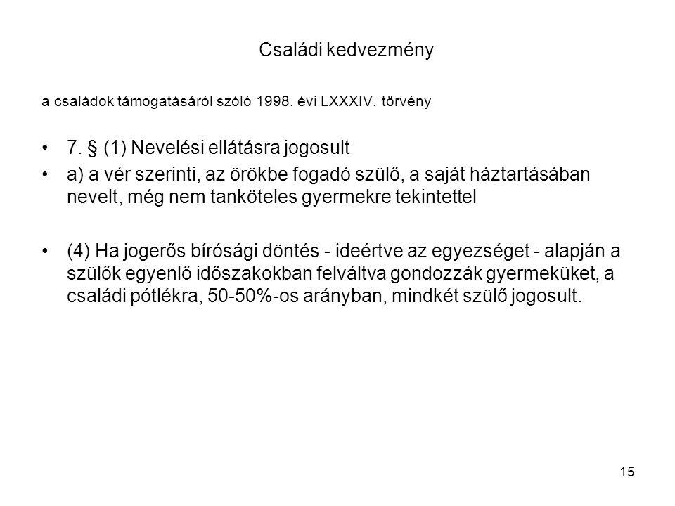 Családi kedvezmény a családok támogatásáról szóló 1998. évi LXXXIV. törvény 7. § (1) Nevelési ellátásra jogosult a) a vér szerinti, az örökbe fogadó s
