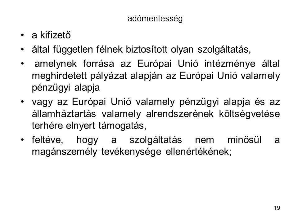 adómentesség a kifizető által független félnek biztosított olyan szolgáltatás, amelynek forrása az Európai Unió intézménye által meghirdetett pályázat