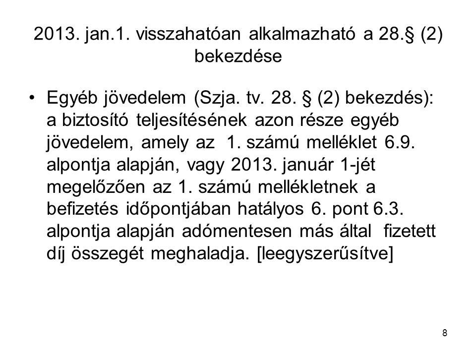 2013. jan.1. visszahatóan alkalmazható a 28.§ (2) bekezdése Egyéb jövedelem (Szja. tv. 28. § (2) bekezdés): a biztosító teljesítésének azon része egyé