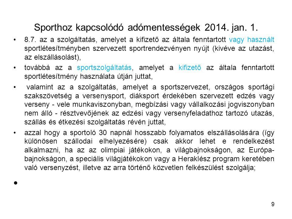 Sporthoz kapcsolódó adómentességek 2014. jan. 1. 8.7. az a szolgáltatás, amelyet a kifizető az általa fenntartott vagy használt sportlétesítményben sz