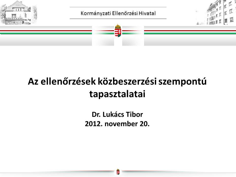 Kormányzati Ellenőrzési Hivatal Az ellenőrzések közbeszerzési szempontú tapasztalatai Dr. Lukács Tibor 2012. november 20.