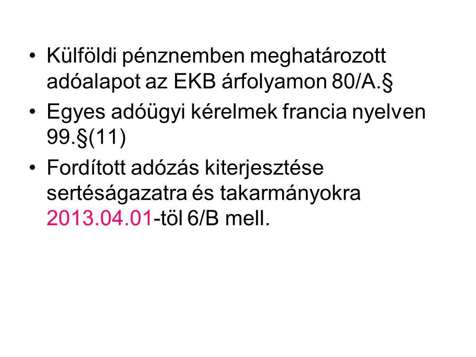 Külföldi pénznemben meghatározott adóalapot az EKB árfolyamon 80/A.§ Egyes adóügyi kérelmek francia nyelven 99.§(11) Fordított adózás kiterjesztése se